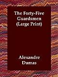 The Fortyfive Guardsmen, Alexandre Dumas, 1847027083