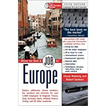 How to Get a Job in Europe: Names, addresses, phone numbers, fax numbers, and websites for over 2,000 employers in England, France, Italy, Germany, ... 18 other countries (The Job Finders Series)