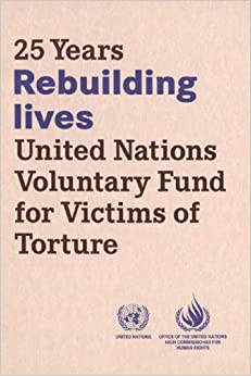 25 years rebuilding lives: United Nations Voluntary Fund for Victims of Torture