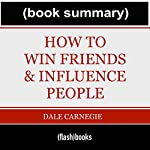 How to Win Friends and Influence People - by Dale Carnegie: Book Summary | Dean Bokhari,BOOK SUMMARY GetFlashNotes.com