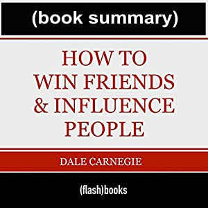 How to Win Friends and Influence People - by Dale Carnegie: Book Summary Audiobook