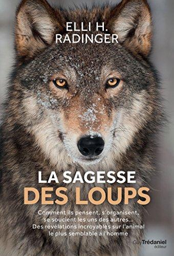 La sagesse des loups: Comment ils pensent, s'organisent, se soucient des autres... (French Edition)