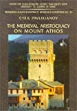 The Medieval Aristocracy on Mount Athos : Philological and Documentary Evidence for the Activity of Byzantine, Georgian and Slav Aristocrats and Eminent Churchmen in the Monasteries of Mount Athos from the 10th to the 15th Century, Pavlikianov, Cyril, 9540715954