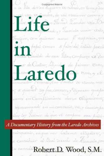 Life in Laredo: A Documentary History from the Laredo Archives (Al Filo: Mexican American Studies - Texas In Laredo Stores