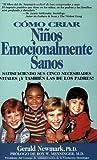 Como Criar Ninos Emocionalmente Sanos : Saisfaciendo Sus Cinco Necesidades Vitales !Y Tambien Las De Los Padres! (Spanish Edition)