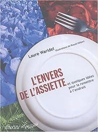 L'envers de l'assiette et quelques idées pour la remettre à l'endroit par Laure Waridel