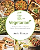 Vegetarian: The Beginners Guide to a Vegetarian Lifestyle with The Top 300 Healthy Recipes: Learn to Cook Plant-Based Meals that Please Everyone ... Recipes, Vegetarian Weight Loss, Vegetarian)