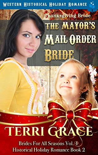 Thanksgiving Bride - The Mayor's Mail Order Bride: Western Historical Holiday Romance (Brides For All Seasons Volume 4 Book 2)