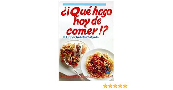 ¿Qué hago hoy de comer? (Spanish Edition): Roberto Arturo Ayala: 9789686801316: Amazon.com: Books