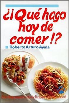Qu hago hoy de comer spanish edition roberto arturo for Que hacer para comer hoy