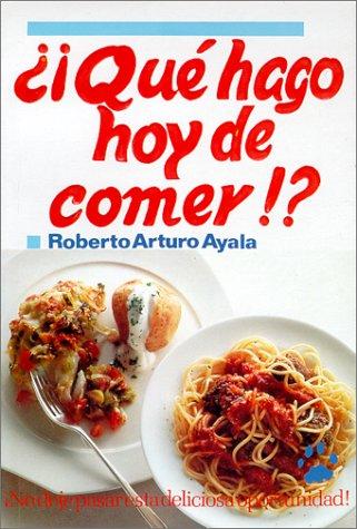 Qué Hago Hoy De Comer Spanish Edition Ayala Roberto Arturo 9789686801316 Books