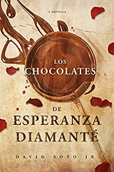 Los Chocolates De Esperanza Diamanté: A Novella by [Soto Jr., David]