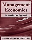 Management Economics, William G. Forgang and Karl W. Einolf, 076561779X