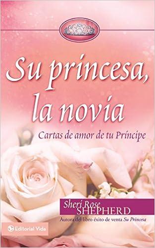 Su Princesa, la Novia: Cartas de Amor de Tu Principe Su ...
