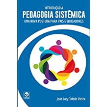 Introdução à Pedagogia Sistêmica: Uma Nova Postura Para Pais e Educadores