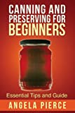 Canning and Preserving for Beginners, Pierce Angela, 1630222011