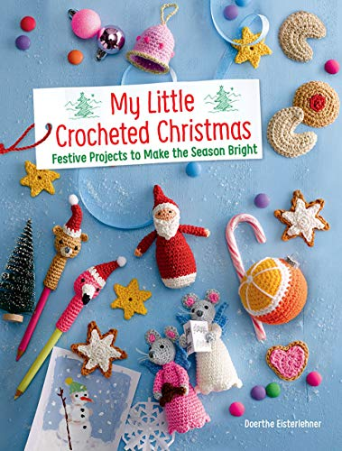 (My Little Crocheted Christmas: Festive Projects to Make the Season Bright )