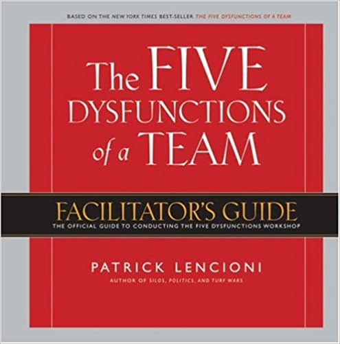 The Five Dysfunctions Of A Team Facilitators Guide 1st Edition