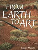 From Earth to Art, Susan Meyers, 0757820115