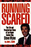 Running Scared: The Life and Treacherous Time of Las Vegas Casino King Steve Wynn