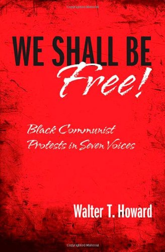 Read Online We Shall Be Free!: Black Communist Protests in Seven Voices ebook