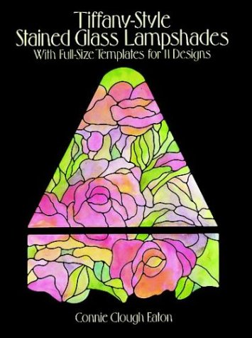 Tiffany-Style Stained Glass Lampshades: With Full-Size Templates for 11 Designs (Dover Stained Glass Instruction)