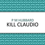Kill Claudio | P. M. Hubbard