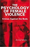 The Psychology of Female Violence, Anna Motz, 0415126746