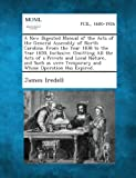 A New Digested Manual of the Acts of the General Assembly of North Carolina. from the Year 1838 to the Year 1850, Inclusive. Omitting All the Acts O, James Iredell, 1287346189