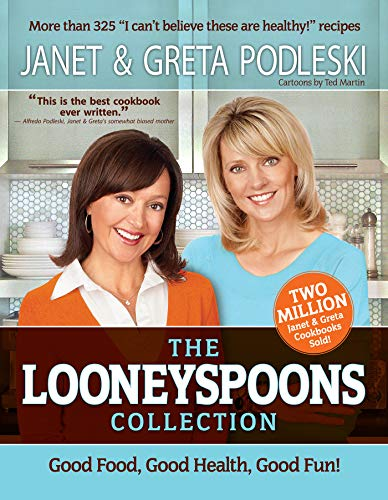 The Looneyspoons Collection: Good Food, Good Health, Good Fun! by Janet Podleski, Greta Podleski
