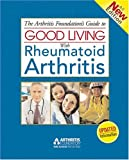The Arthritis Foundation's Guide to Good Living with Rheumatoid Arthritis, Arthritis Foundation Staff, 0912423463