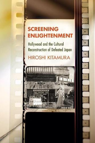 Screening Enlightenment: Hollywood and the Cultural Reconstruction of Defeated Japan (The United States in the World) PDF