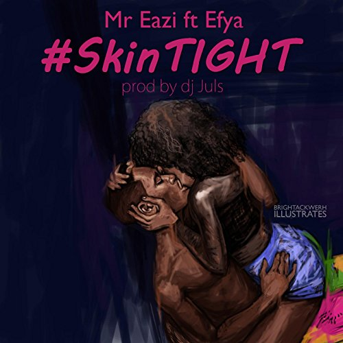 Skin Tight (feat. Efya)