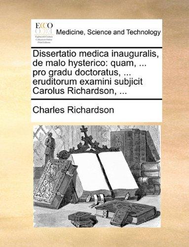 Download Dissertatio medica inauguralis, de malo hysterico: quam, ... pro gradu doctoratus, ... eruditorum examini subjicit Carolus Richardson, ... (Latin Edition) PDF ePub ebook