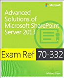 Exam Ref 70-332 Advanced Solutions of Microsoft SharePoint Server 2013 (MCSE): Advanced Solutions of Microsoft SharePoint Server 2013