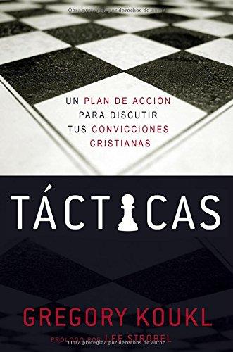 Tacticas: Un plan de accion para debatir tus convicciones cristianas (Spanish Edition) [Koukl, Gregory] (Tapa Blanda)