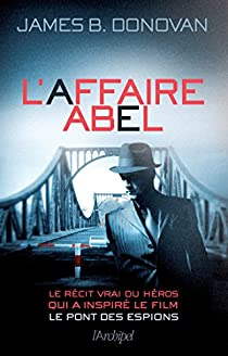 L'affaire Abel (Témoignage, document) par James B. Donovan