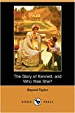 The Story of Kennett, and Who Was She?, Bayard Taylor, 1406570907
