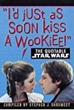 The Quotable Star Wars: I'd Just As Soon Kiss a Wookiee