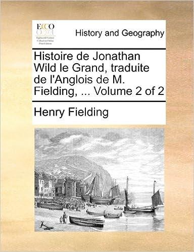 Lire un Histoire de Jonathan Wild Le Grand, Traduite de L'Anglois de M. Fielding, ... Volume 2 of 2 pdf