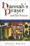 Hannahs Prayer and Its Answer: An Exposition for Bible Study