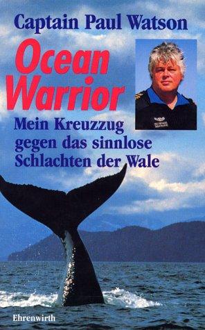 Ocean Warrior. Mein Kreuzzug gegen das sinnlose Schlachten der Wale