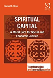 Spiritual Capital: A Moral Core for Social and Economic Justice (Transformation and Innovation)