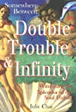 Somewhere Between Double Trouble and Infinity, Julie Chai, 1887472428