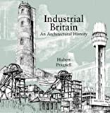 Industrial Britain: An Architectural History (Batsford Architecture)