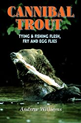 Cannibal Trout:: Tying & Fishing Flesh, Fry, and Egg Flies