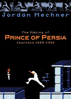 The Making of Prince of Persia by [Mechner, Jordan]