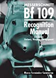 Messerschmitt Bf 109 Recognition Manual: A Guide to Variants, Weapons and Equipment