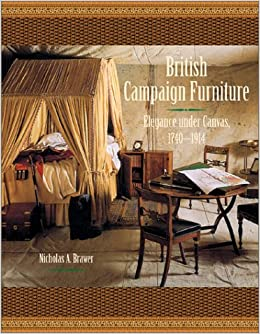 British Campaign Furniture: Elegance Under Canvas, 1740 1914: Nicholas A.  Brawer: 9780810957114: Amazon.com: Books
