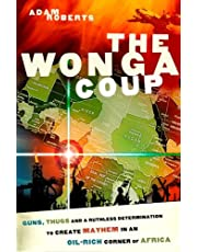 The Wonga Coup: Guns, Thugs and a Ruthless Determination to Create Mayhem in an Oil-Rich Corner of Africa